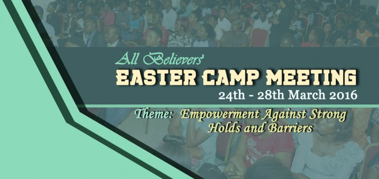 All Believers' Easter Camp Meeting, March 24th-28th, 2016. Empowerment against Strongholds and Barriers.